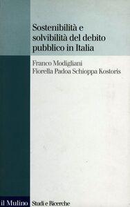 Libro Sostenibilità e solvibilità del debito pubblico in Italia. Il conto dei flussi e degli stock della pubblica amministrazione a livello nazionale e regionale Franco Modigliani , Fiorella Padoa Schioppa Kostoris