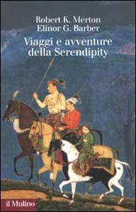 Libro Viaggi e avventure della Serendipity. Saggio di semantica sociologica e sociologia della scienza Robert K. Merton , Elinor G. Barber
