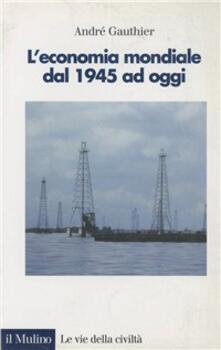 L' economia mondiale dal 1945 ad oggi - André Gauthier - copertina