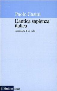 Libro L' antica sapienza italica. Cronistoria di un mito Paolo Casini