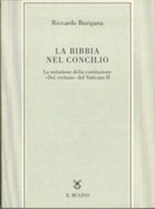 Libro La Bibbia nel Concilio. La redazione della costituzione «Dei verbum» del Vaticano II Riccardo Burigana