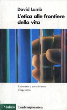 L' etica alle frontiere della vita. Eutanasia e accanimento terapeutico - David Lamb - copertina