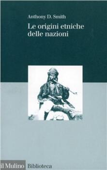 Le origini etniche delle nazioni - Anthony D. Smith - copertina