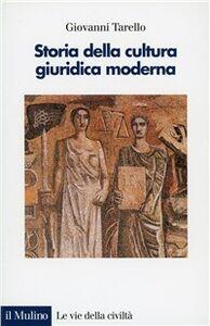 Libro Storia della cultura giuridica moderna. Assolutismo e codificazione del diritto Giovanni Tarello