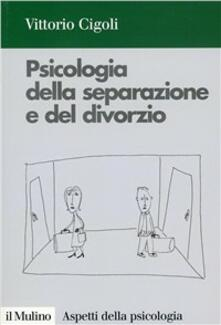Psicologia della separazione e del divorzio - Vittorio Cigoli - copertina