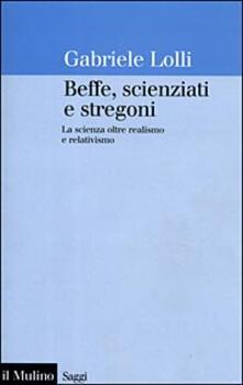 Beffe, scienziati e stregoni. La scienza oltre realismo e relativismo.pdf