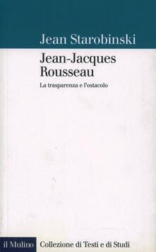 Jean-Jacques Rousseau. La trasparenza e lostacolo.pdf