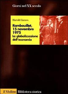 Rambouillet, 15 novembre 1975. La globalizzazione dell'economia - Harold James - copertina