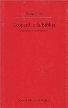 Leopardi e la Bibbia. Sulla soglia d'«Alti Eldoradi» - Paolo Rota - copertina