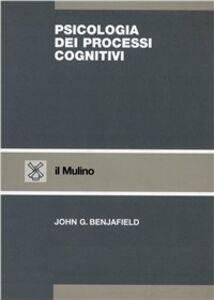 Foto Cover di Psicologia dei processi cognitivi, Libro di John G. Benjafield, edito da Il Mulino