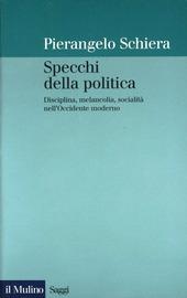 Specchi della politica. Disciplina, melancolia, socialità nell'Occidente moderno