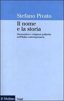 Nordestcaffeisola.it Il nome e la storia. Onomastica e religioni politiche nell'Italia contemporanea Image