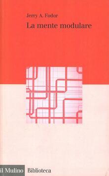 La mente modulare. Saggio di psicologia delle facoltà - Jerry A. Fodor - copertina