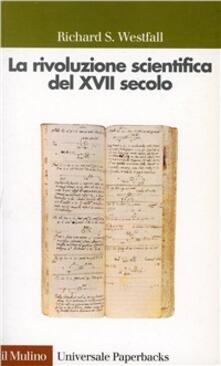 La rivoluzione scientifica del XVII secolo - Richard S. Westfall - copertina