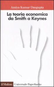 Foto Cover di La teoria economica da Smith a Keynes, Libro di Amiya Kumar Dasgupta, edito da Il Mulino