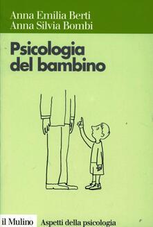 Psicologia del bambino - Anna E. Berti,Anna Silvia Bombi - copertina