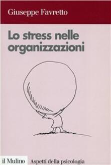 Lo stress nelle organizzazioni - Giuseppe Favretto - copertina