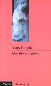 Foto Cover di Questioni di gusto. Stili di pensiero tra volgarità e raffinatezza, Libro di Mary Douglas, edito da Il Mulino