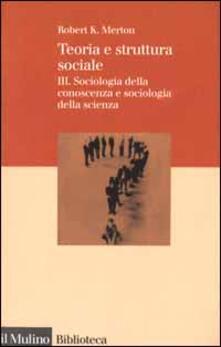 Teoria e struttura sociale. Vol. 3: Sociologia della conoscenza e sociologia della scienza. - Robert K. Merton - copertina