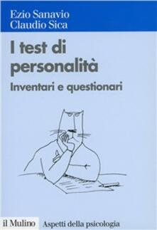 I test di personalità. Inventari e questionari - Ezio Sanavio,Claudio Sica - copertina
