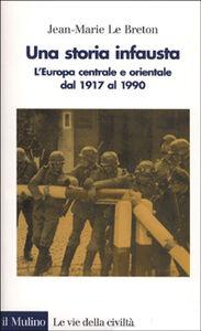 Foto Cover di Una storia infausta. L'Europa centrale e orientale dal 1917 al 1990, Libro di Jean-Marie Le Breton, edito da Il Mulino