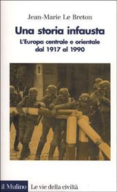 Una storia infausta. L'Europa centrale e orientale dal 1917 al 1990