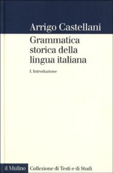 Grammatica storica della lingua italiana. Vol. 1: Introduzione. - Arrigo Castellani - copertina
