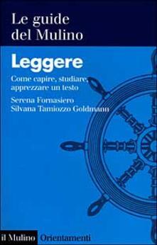 Leggere. Come capire, studiare, apprezzare un testo - Serena Fornasiero,Silvana Tamiozzo Goldmann - copertina
