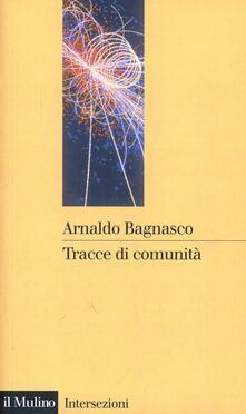 Tracce di comunità. Temi derivati da un concetto ingombrante - Arnaldo Bagnasco - copertina