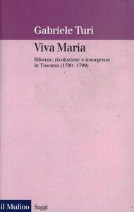 Foto Cover di Viva Maria. Riforme, rivoluzione e insorgenze in Toscana (1790-1799), Libro di Gabriele Turi, edito da Il Mulino
