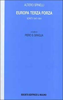 Amatigota.it Europa terza forza. Politica estera e difesa comune negli anni della guerra fredda. Scritti 1947-1954 Image
