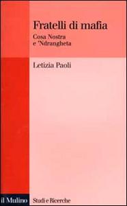 Libro Fratelli di mafia. Cosa Nostra e 'ndrangheta Letizia Paoli