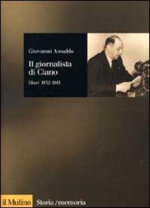 Libro Il giornalista di Ciano. Diari 1932-1943 Giovanni Ansaldo