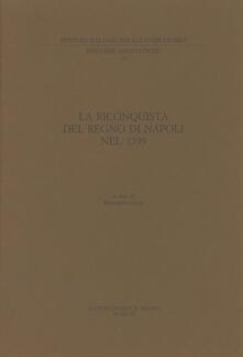 Premioquesti.it La riconquista del Regno di Napoli nel 1799. Lettere del cardinal Ruffo, del re, della regina e del ministro Acton (rist. anast.) Image