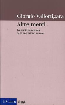 Altre menti. Lo studio comparato della cognizione animale - Giorgio Vallortigara - copertina