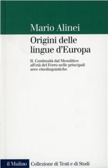 Origini delle lingue d'Europa. Vol. 2: Continuità dal mesolitico all'Età del ferro nelle principali aree etnolinguistiche. - Mario Alinei - copertina