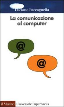 La comunicazione al computer. Sociologia delle reti telematiche - Luciano Paccagnella - copertina