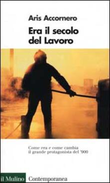 Era il secolo del lavoro - Aris Accornero - copertina