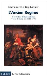 L' ancien régime. Vol. 2: Il declino dell'Assolutismo. L'Epoca di Luigi XV (1715-1770).