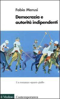 Democrazia e autorità indipendenti. Un romanzo «Quasi» giallo