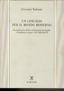 Un concilio per il mondo moderno. La redazione della costituzione pastorale «Gaudium et spes» del Vaticano II - Giovanni Turbanti - copertina
