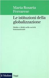 Le istituzioni della globalizzazione. Diritto e diritti nella societa transnazionale