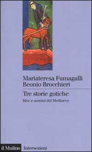 Foto Cover di Tre storie gotiche. Idee e uomini del Medioevo, Libro di M. Fumagalli Beonio Brocchieri, edito da Il Mulino