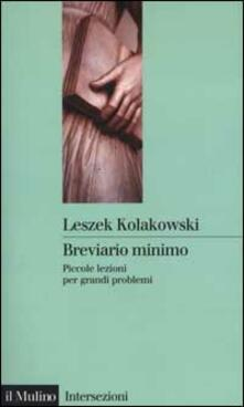 Breviario minimo. Piccole lezioni per grandi problemi - Leszek Kolakowski - copertina
