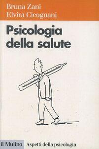 Foto Cover di Psicologia della salute, Libro di Bruna Zani,Elvira Cicognani, edito da Il Mulino