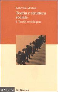 Libro Teoria e struttura sociale. Vol. 1: Teoria sociologica. Robert K. Merton