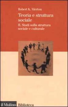 Teoria e struttura sociale. Vol. 2: Studi sulla struttura sociale e culturale. - Robert K. Merton - copertina