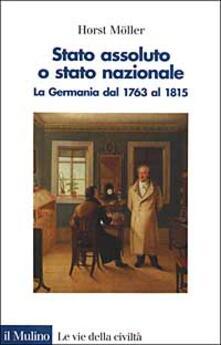 Stato assoluto o Stato nazionale. La Germania dal 1763 al 1815.pdf