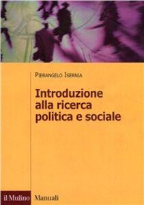 Foto Cover di Introduzione alla ricerca politica sociale, Libro di Pierangelo Isernia, edito da Il Mulino
