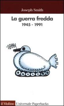 La guerra fredda 1945-1991 - Joseph Smith - copertina